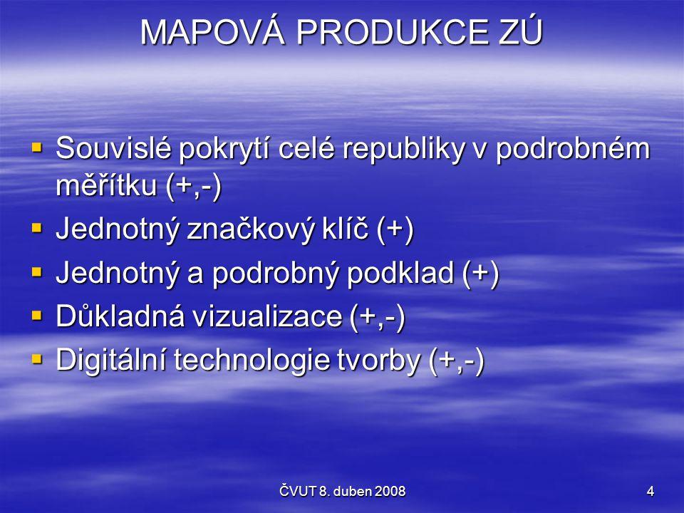 ČVUT 8. duben 20084 MAPOVÁ PRODUKCE ZÚ  Souvislé pokrytí celé republiky v podrobném měřítku (+,-)  Jednotný značkový klíč (+)  Jednotný a podrobný