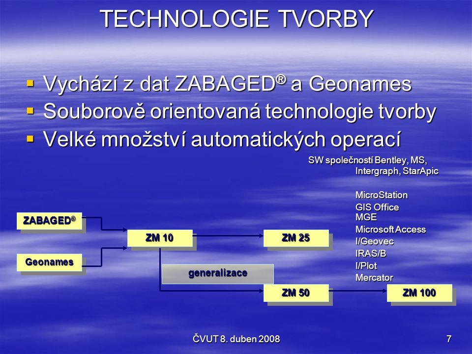 ČVUT 8. duben 20087 TECHNOLOGIE TVORBY  Vychází z dat ZABAGED ® a Geonames  Souborově orientovaná technologie tvorby  Velké množství automatických
