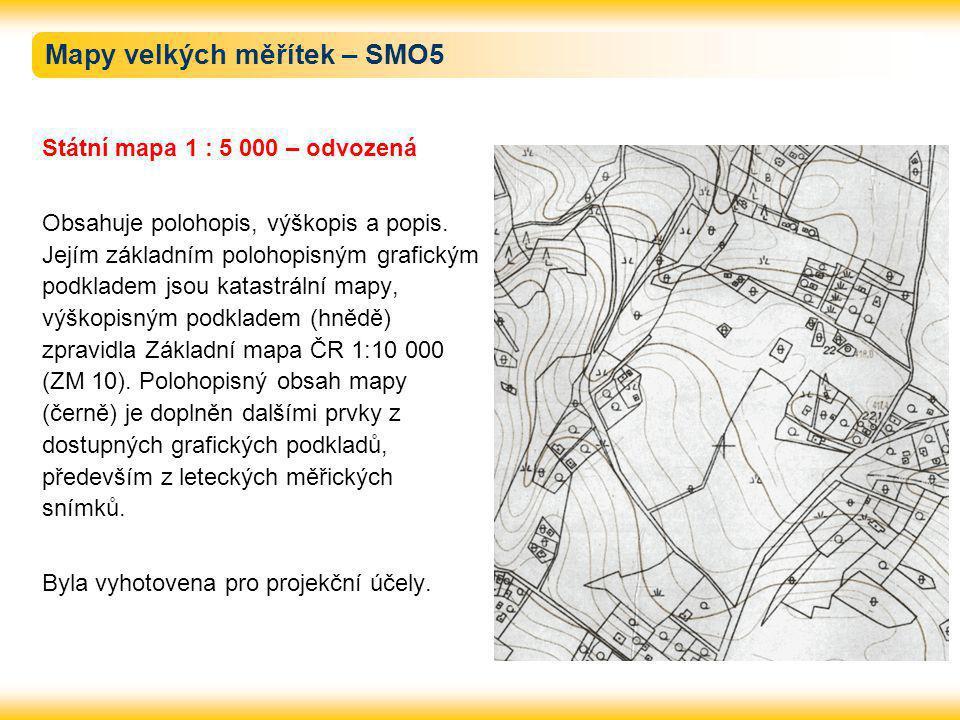Mapy velkých měřítek – SMO5 Státní mapa 1 : 5 000 – odvozená Obsahuje polohopis, výškopis a popis. Jejím základním polohopisným grafickým podkladem js