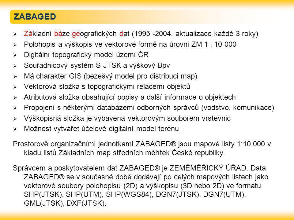 ZABAGED  Základní báze geografických dat (1995 -2004, aktualizace každé 3 roky)  Polohopis a výškopis ve vektorové formě na úrovni ZM 1 : 10 000  D