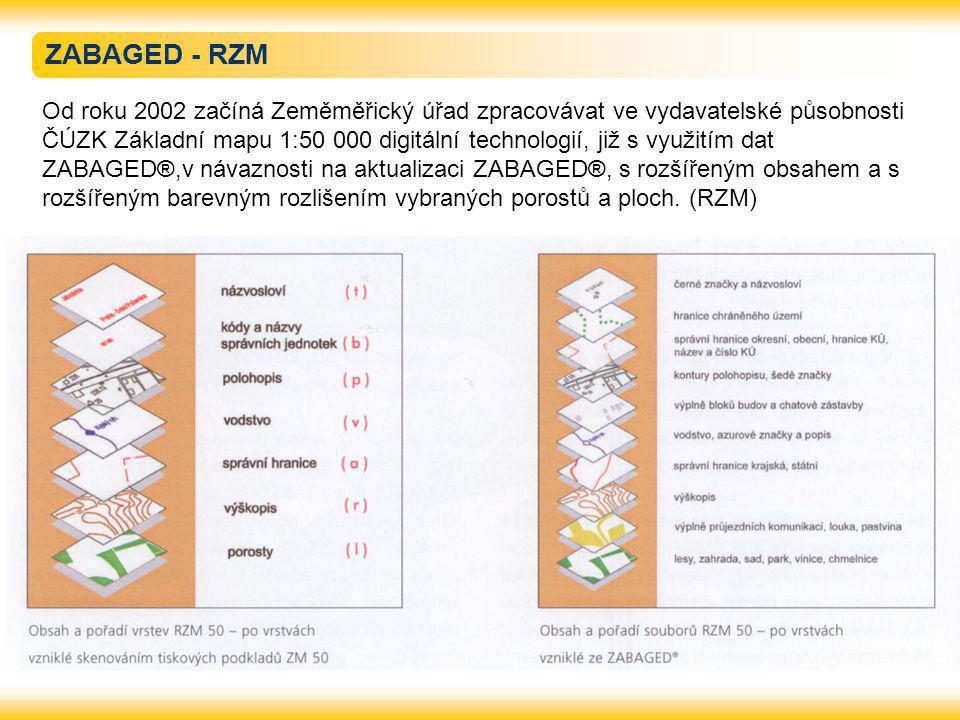 ZABAGED - RZM Od roku 2002 začíná Zeměměřický úřad zpracovávat ve vydavatelské působnosti ČÚZK Základní mapu 1:50 000 digitální technologií, již s využitím dat ZABAGED®,v návaznosti na aktualizaci ZABAGED®, s rozšířeným obsahem a s rozšířeným barevným rozlišením vybraných porostů a ploch.