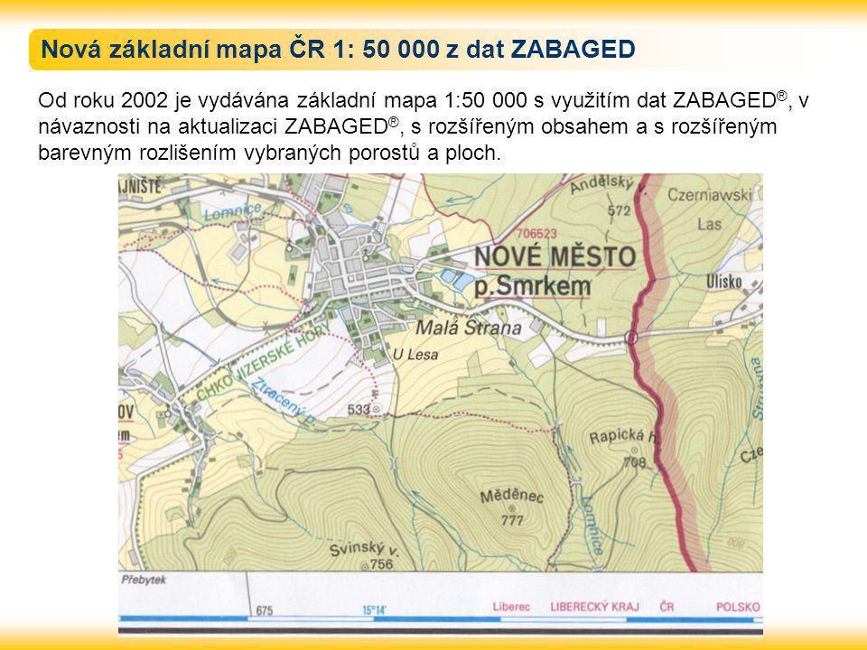 Nová základní mapa ČR 1: 50 000 z dat ZABAGED Od roku 2002 je vydávána základní mapa 1:50 000 s využitím dat ZABAGED ®, v návaznosti na aktualizaci ZABAGED ®, s rozšířeným obsahem a s rozšířeným barevným rozlišením vybraných porostů a ploch.