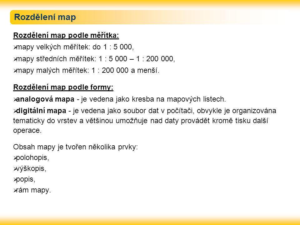 Rozdělení map Rozdělení map podle měřítka:  mapy velkých měřítek: do 1 : 5 000,  mapy středních měřítek: 1 : 5 000 – 1 : 200 000,  mapy malých měří