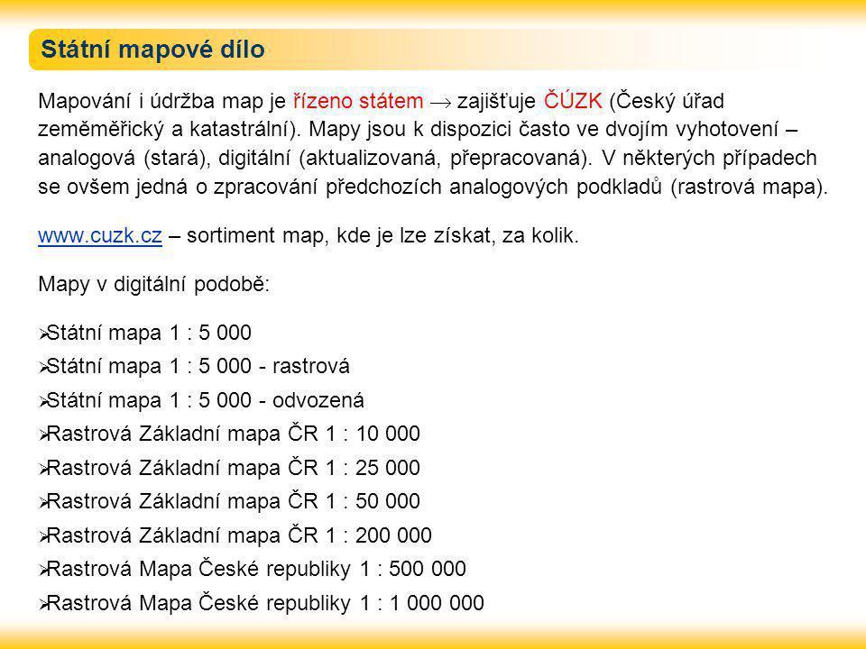 Státní mapové dílo Mapování i údržba map je řízeno státem  zajišťuje ČÚZK (Český úřad zeměměřický a katastrální). Mapy jsou k dispozici často ve dvoj