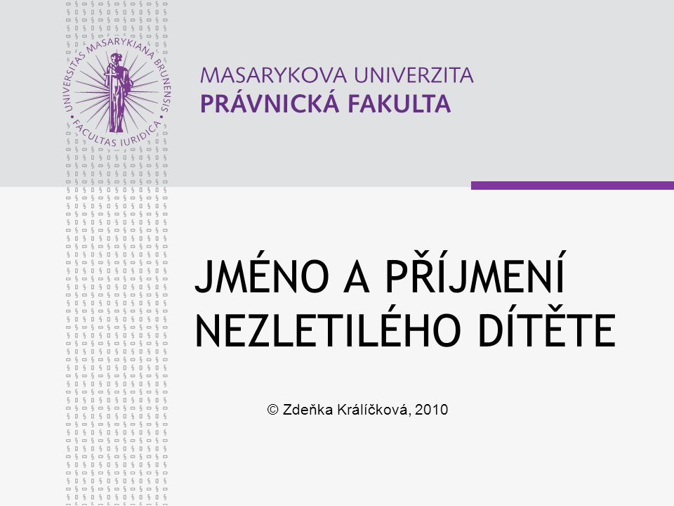 JMÉNO A PŘÍJMENÍ NEZLETILÉHO DÍTĚTE © Zdeňka Králíčková, 2010