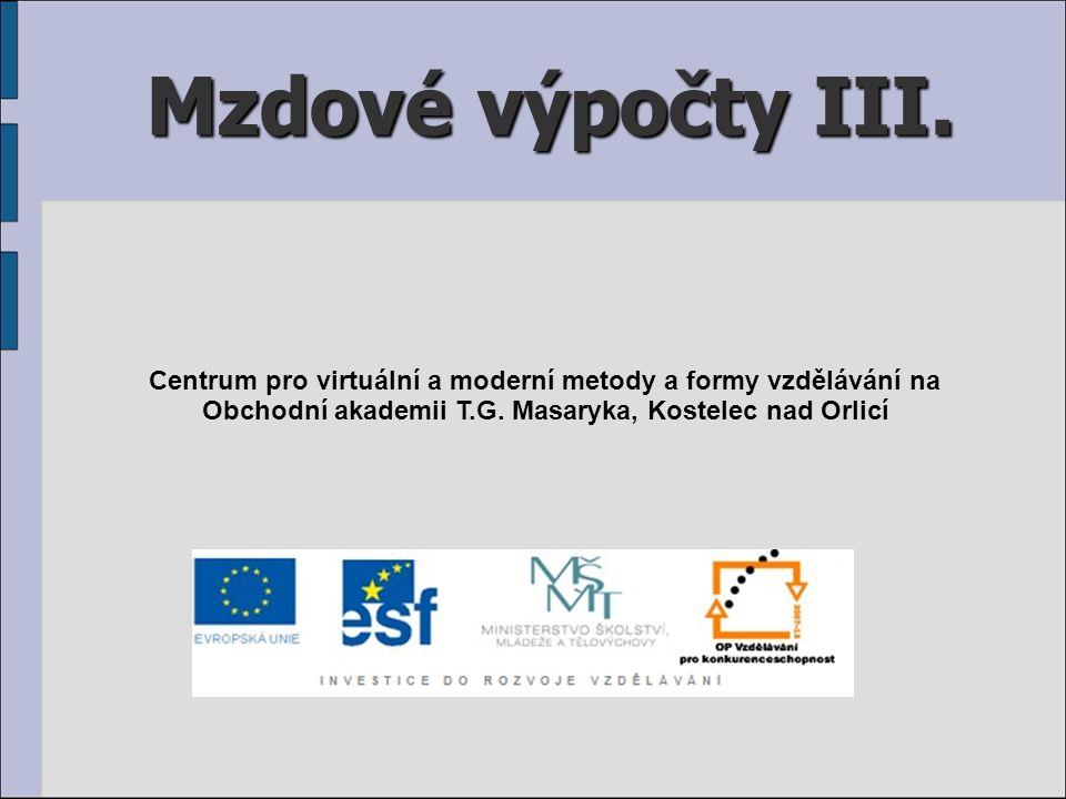 Mzdové výpočty III. Centrum pro virtuální a moderní metody a formy vzdělávání na Obchodní akademii T.G. Masaryka, Kostelec nad Orlicí
