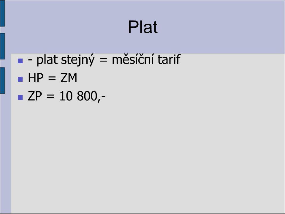 Plat - plat stejný = měsíční tarif HP = ZM ZP = 10 800,-