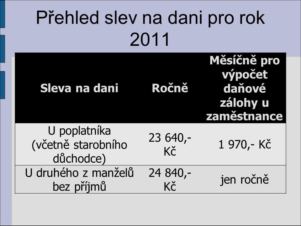 Přehled slev na dani pro rok 2011 Sleva na daniRočně Měsíčně pro výpočet daňové zálohy u zaměstnance U poplatníka (včetně starobního důchodce) 23 640,
