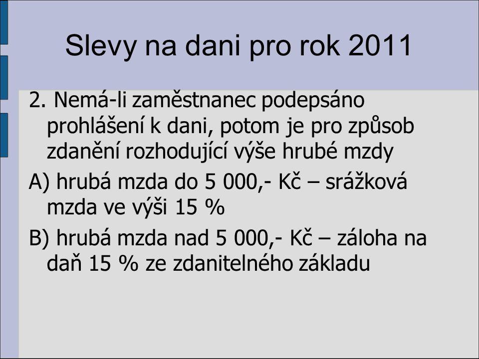 Slevy na dani pro rok 2011 2. Nemá-li zaměstnanec podepsáno prohlášení k dani, potom je pro způsob zdanění rozhodující výše hrubé mzdy A) hrubá mzda d