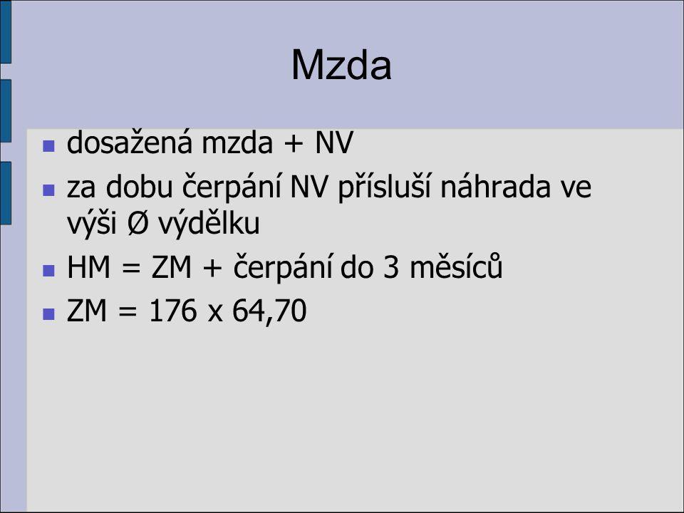 Mzda dosažená mzda + NV za dobu čerpání NV přísluší náhrada ve výši Ø výdělku HM = ZM + čerpání do 3 měsíců ZM = 176 x 64,70