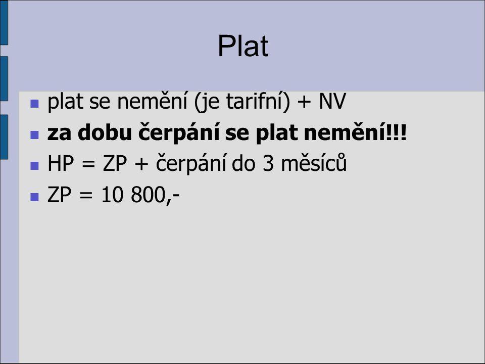 Plat plat se nemění (je tarifní) + NV za dobu čerpání se plat nemění!!! HP = ZP + čerpání do 3 měsíců ZP = 10 800,-