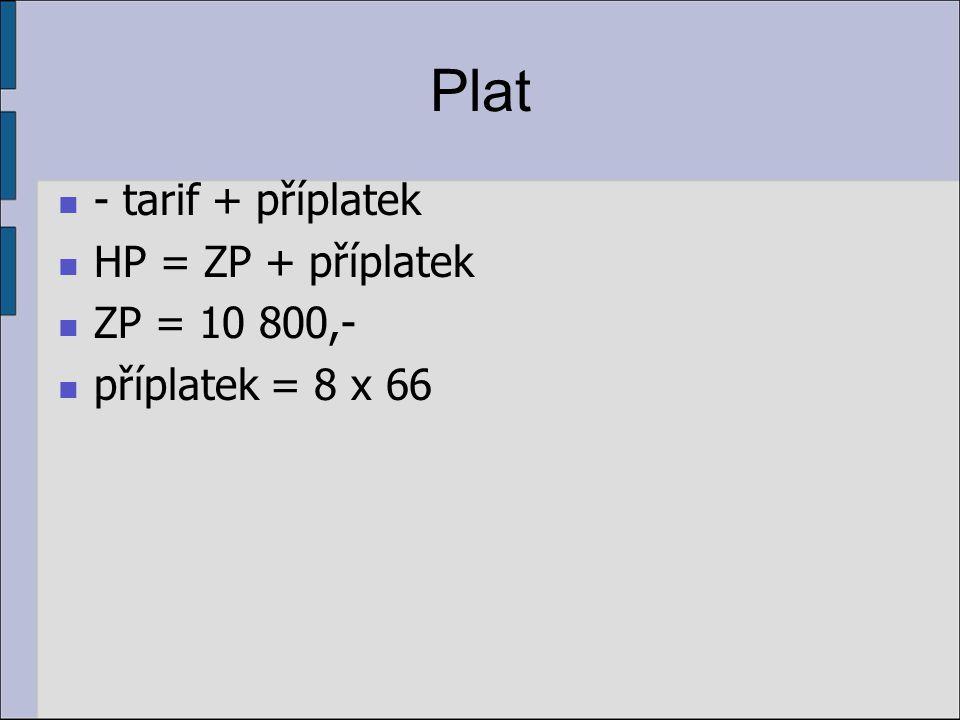 Plat - tarif + příplatek HP = ZP + příplatek ZP = 10 800,- příplatek = 8 x 66