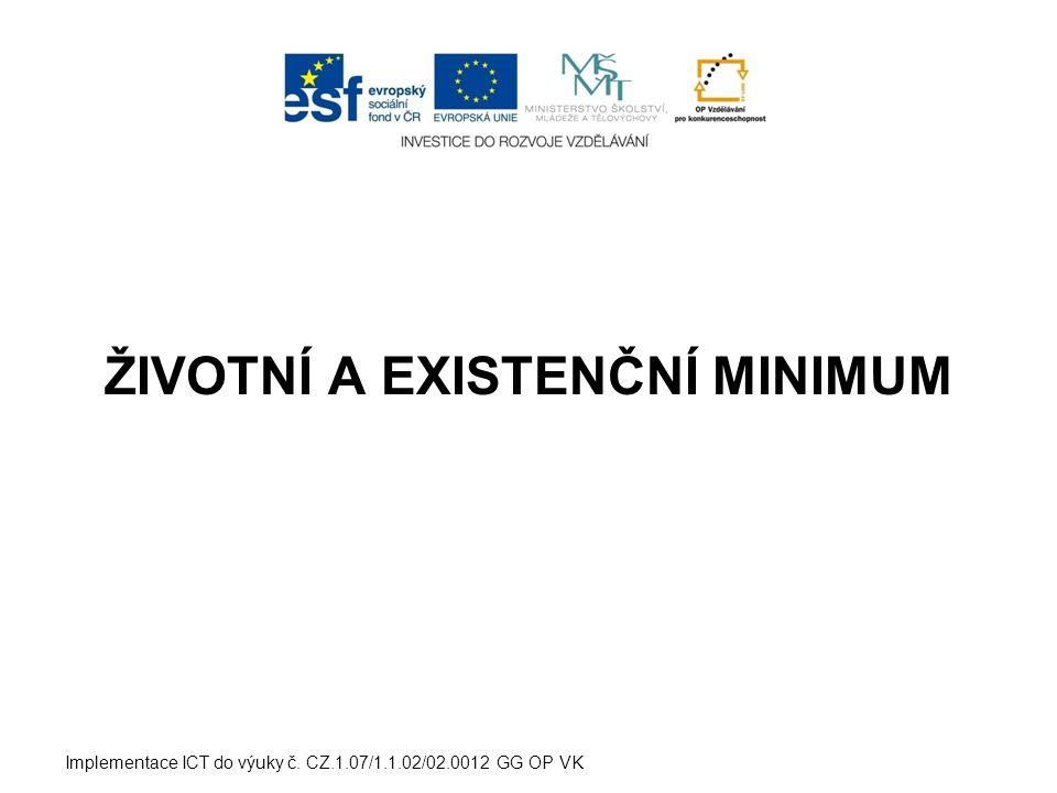ŽIVOTNÍ A EXISTENČNÍ MINIMUM Implementace ICT do výuky č. CZ.1.07/1.1.02/02.0012 GG OP VK