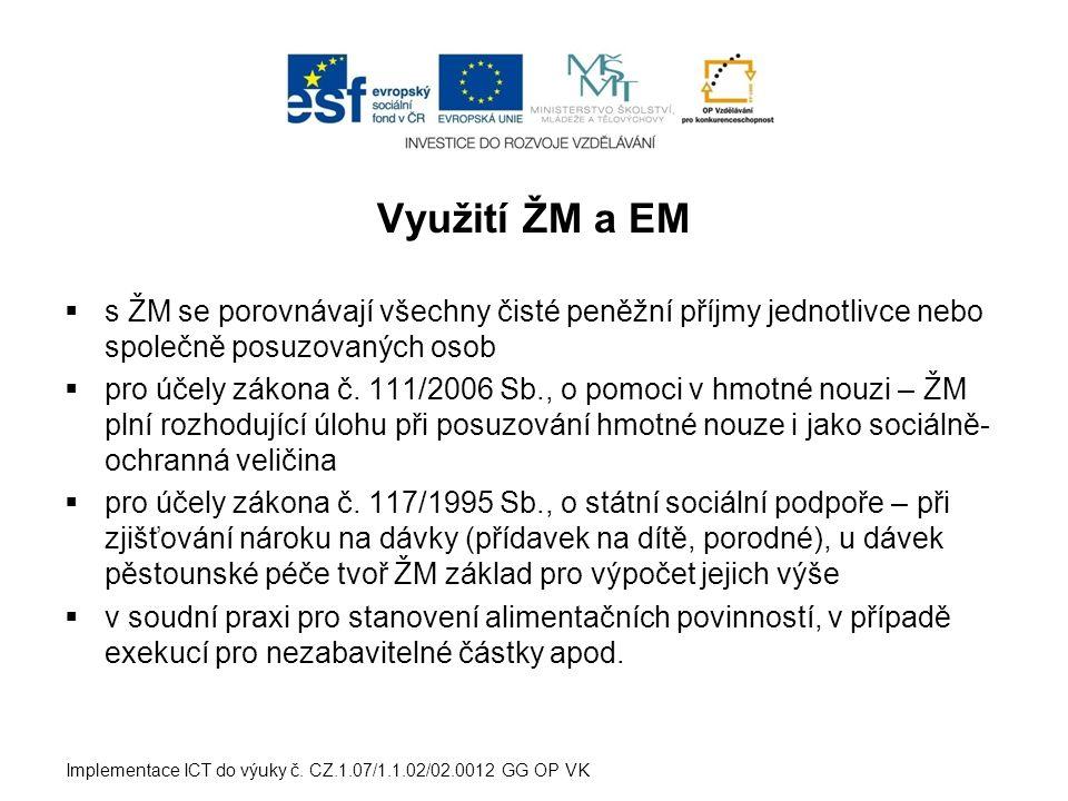 Využití ŽM a EM  s ŽM se porovnávají všechny čisté peněžní příjmy jednotlivce nebo společně posuzovaných osob  pro účely zákona č.