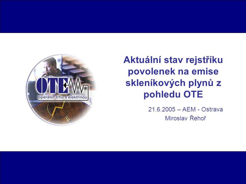 Aktuální stav rejstříku povolenek na emise skleníkových plynů z pohledu OTE 21.6.2005 – AEM - Ostrava Miroslav Řehoř
