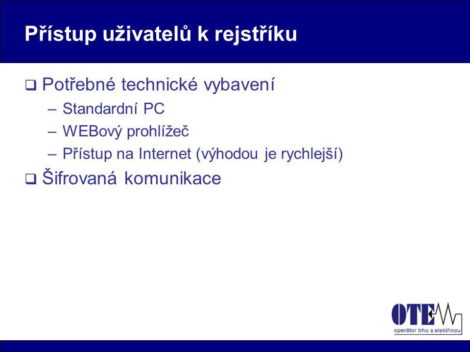 Přístup uživatelů k rejstříku  Potřebné technické vybavení –Standardní PC –WEBový prohlížeč –Přístup na Internet (výhodou je rychlejší)  Šifrovaná komunikace