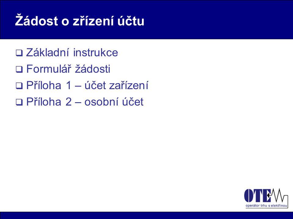 Žádost o zřízení účtu  Základní instrukce  Formulář žádosti  Příloha 1 – účet zařízení  Příloha 2 – osobní účet