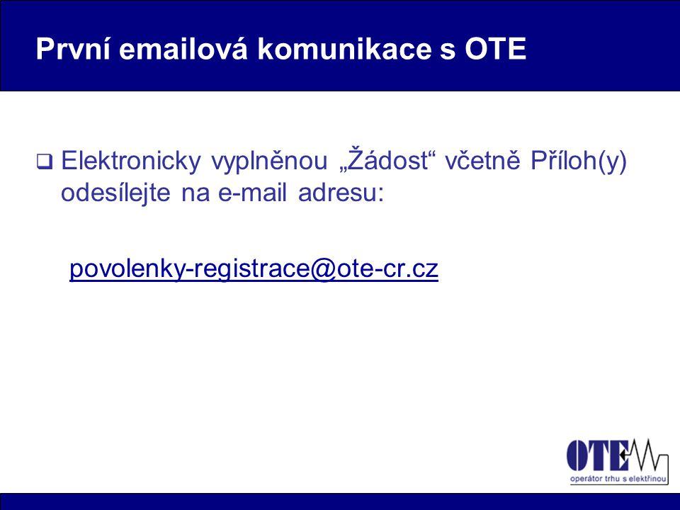"""První emailová komunikace s OTE  Elektronicky vyplněnou """"Žádost včetně Příloh(y) odesílejte na e-mail adresu: povolenky-registrace@ote-cr.cz"""