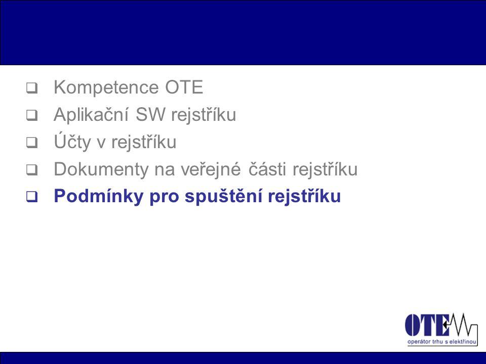  Kompetence OTE  Aplikační SW rejstříku  Účty v rejstříku  Dokumenty na veřejné části rejstříku  Podmínky pro spuštění rejstříku