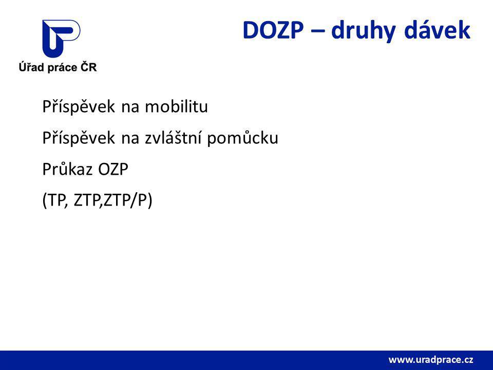 DOZP – druhy dávek Příspěvek na mobilitu Příspěvek na zvláštní pomůcku Průkaz OZP (TP, ZTP,ZTP/P)