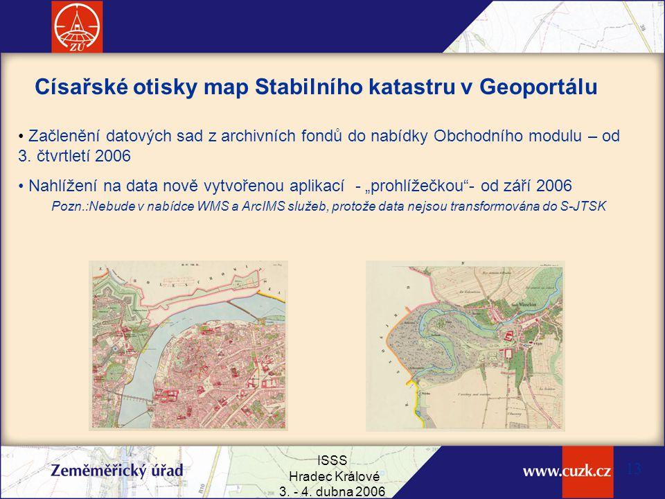 ISSS Hradec Králové 3. - 4. dubna 2006 13 Císařské otisky map Stabilního katastru v Geoportálu Začlenění datových sad z archivních fondů do nabídky Ob