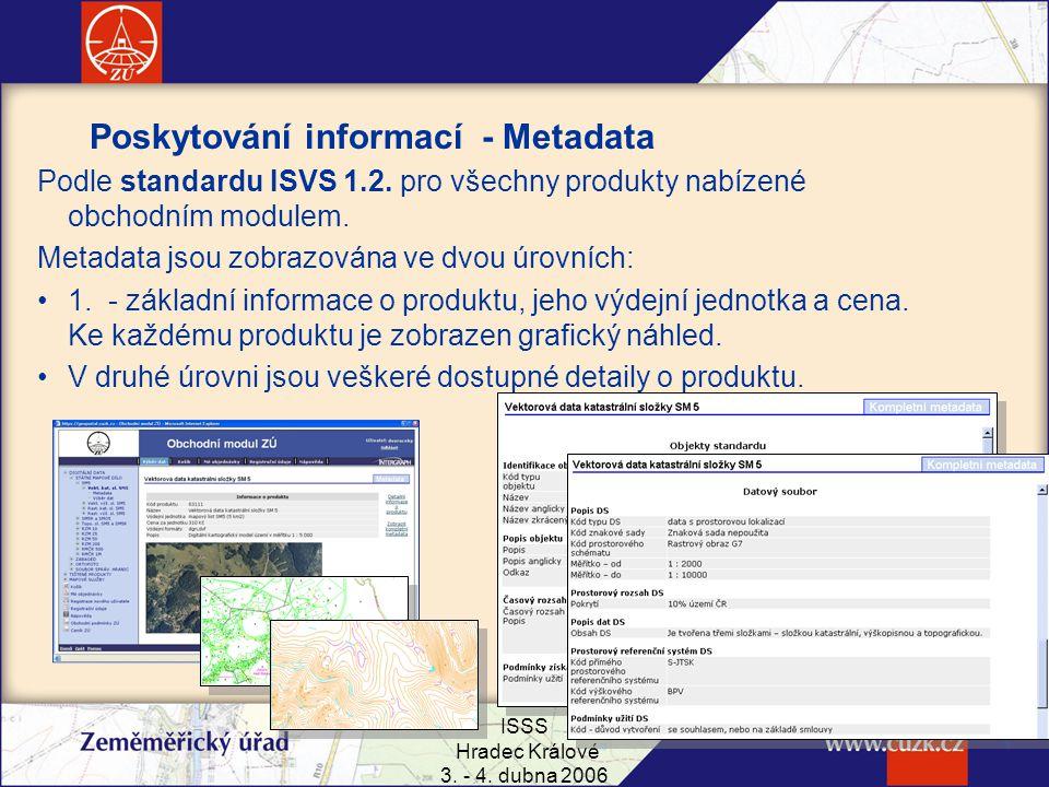 ISSS Hradec Králové 3. - 4. dubna 2006 4 Podle standardu ISVS 1.2. pro všechny produkty nabízené obchodním modulem. Metadata jsou zobrazována ve dvou