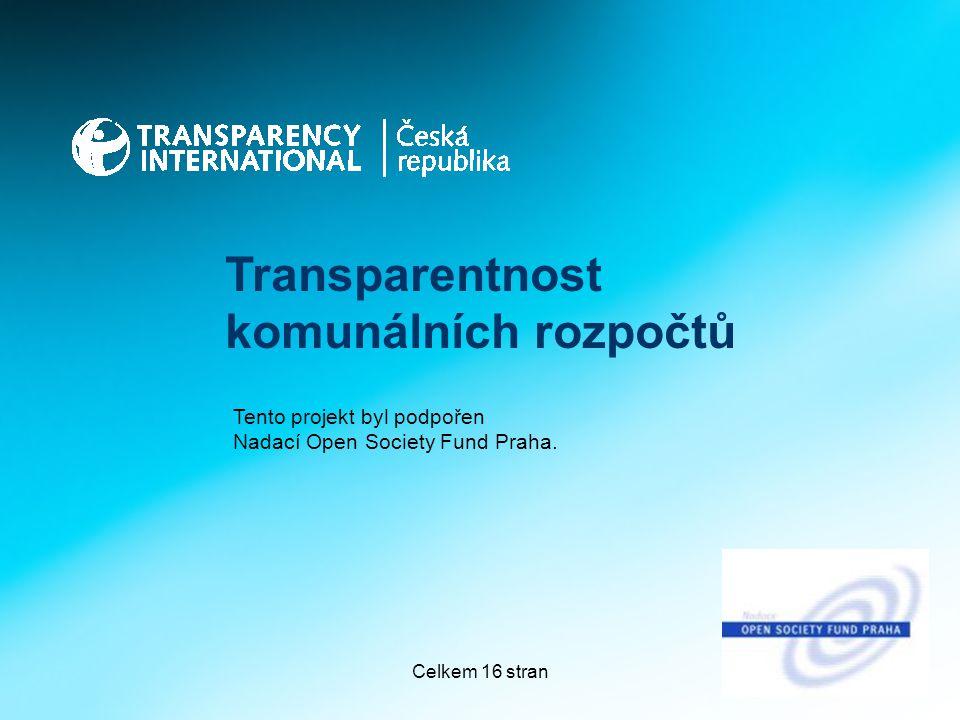 Celkem 16 stran1 Transparentnost komunálních rozpočtů Tento projekt byl podpořen Nadací Open Society Fund Praha.