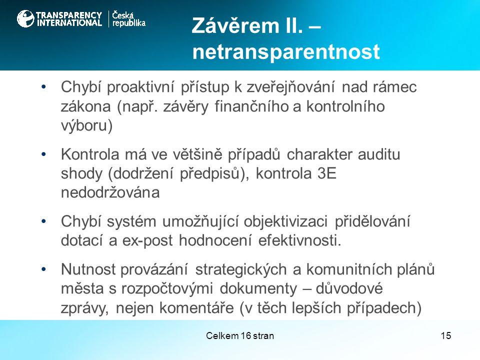 Celkem 16 stran15 Chybí proaktivní přístup k zveřejňování nad rámec zákona (např. závěry finančního a kontrolního výboru) Kontrola má ve většině přípa