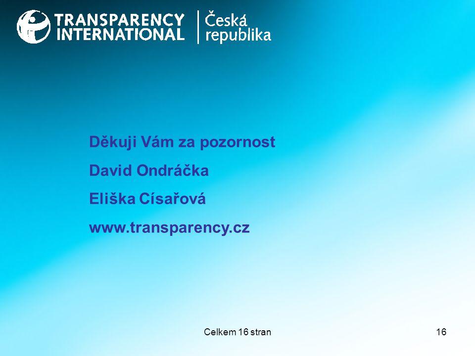 Celkem 16 stran16 Děkuji Vám za pozornost David Ondráčka Eliška Císařová www.transparency.cz