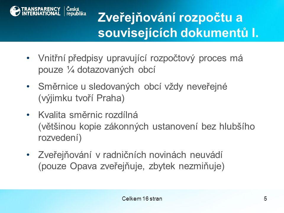 Celkem 16 stran5 Vnitřní předpisy upravující rozpočtový proces má pouze ¼ dotazovaných obcí Směrnice u sledovaných obcí vždy neveřejné (výjimku tvoří Praha) Kvalita směrnic rozdílná (většinou kopie zákonných ustanovení bez hlubšího rozvedení) Zveřejňování v radničních novinách neuvádí (pouze Opava zveřejňuje, zbytek nezmiňuje) Zveřejňování rozpočtu a souvisejících dokumentů I.