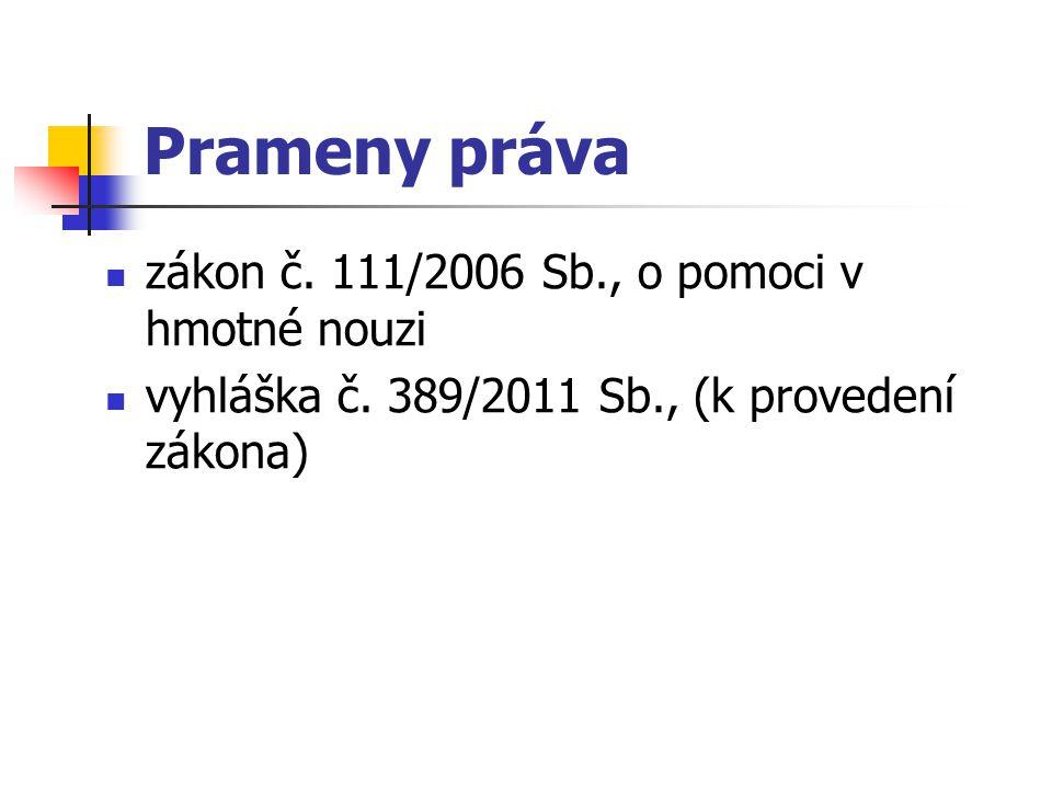 Prameny práva zákon č. 111/2006 Sb., o pomoci v hmotné nouzi vyhláška č. 389/2011 Sb., (k provedení zákona)