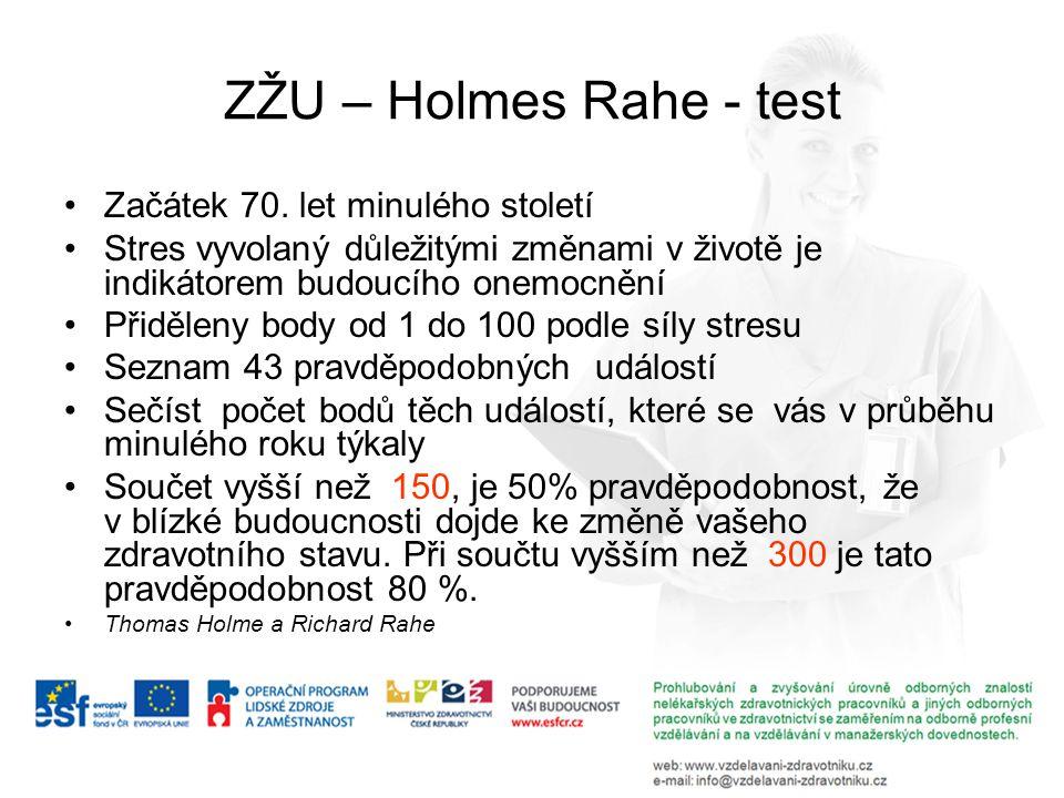 ZŽU – Holmes Rahe - test Začátek 70. let minulého století Stres vyvolaný důležitými změnami v životě je indikátorem budoucího onemocnění Přiděleny bod
