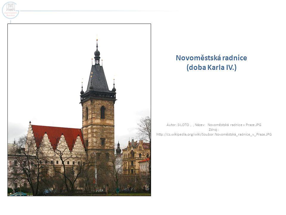 Novoměstská radnice (doba Karla IV.) Autor: SILOTO,, Název: Novoměstská radnice v Praze.JPG Zdroj : http://cs.wikipedia.org/wiki/Soubor:Novoměstská_radnice_v_Praze.JPG