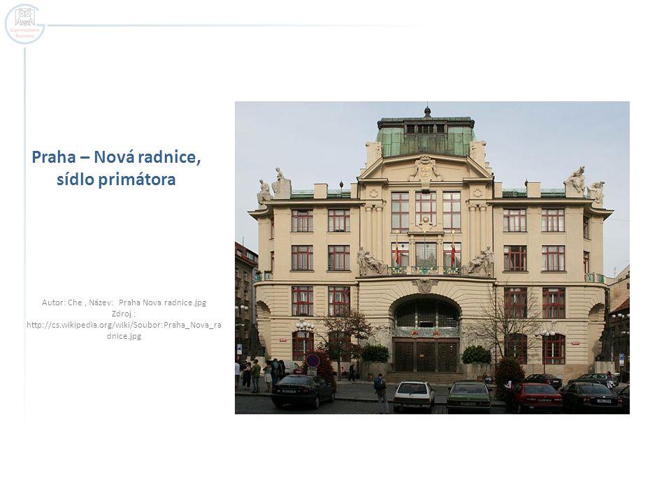 Praha – Nová radnice, sídlo primátora Autor: Che, Název: Praha Nova radnice.jpg Zdroj : http://cs.wikipedia.org/wiki/Soubor:Praha_Nova_ra dnice.jpg