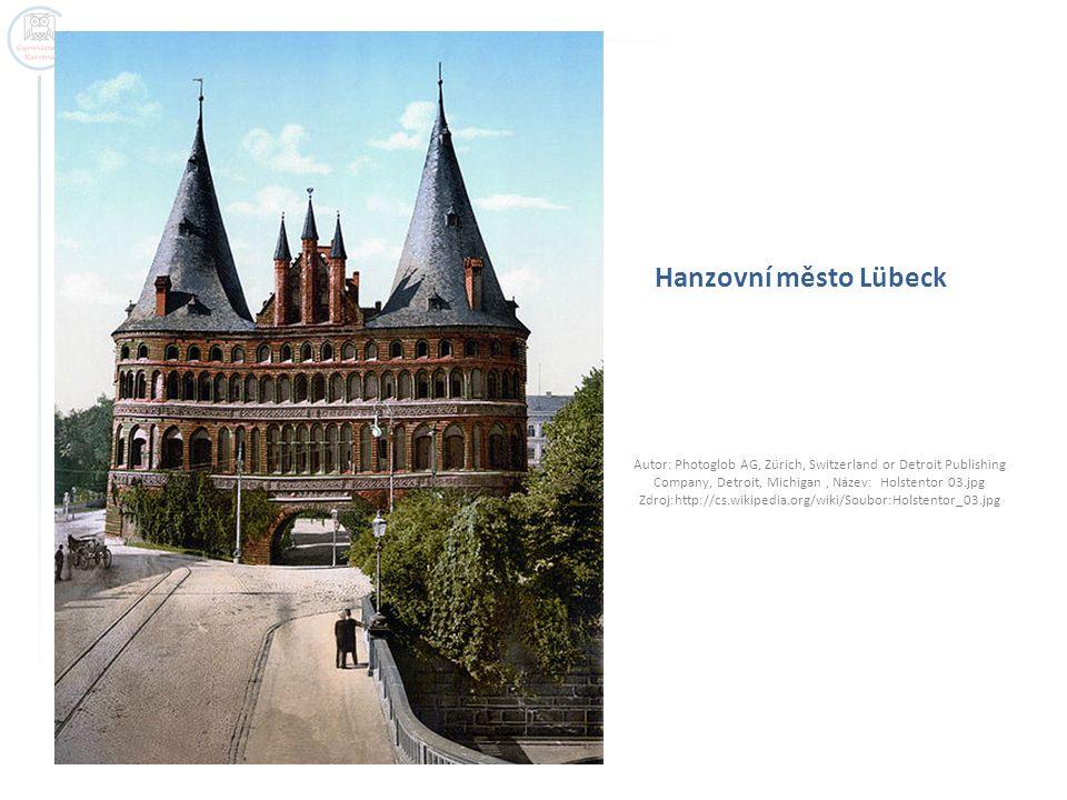 Hanzovní město Lübeck Autor: Photoglob AG, Zürich, Switzerland or Detroit Publishing Company, Detroit, Michigan, Název: Holstentor 03.jpg Zdroj:http://cs.wikipedia.org/wiki/Soubor:Holstentor_03.jpg