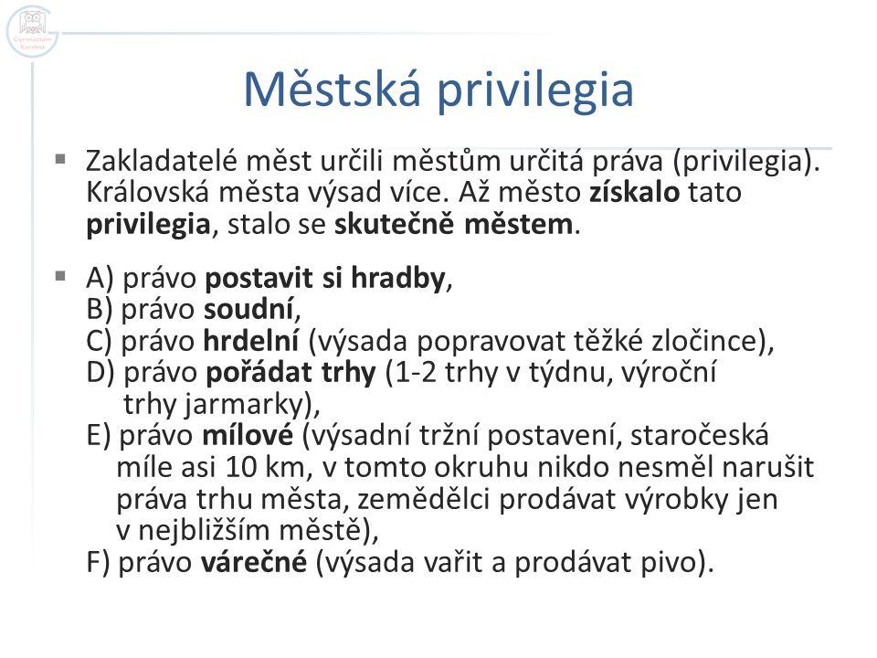Městská privilegia  Zakladatelé měst určili městům určitá práva (privilegia).