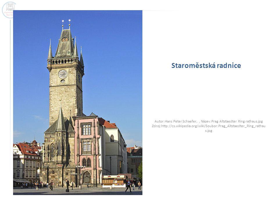 Staroměstská radnice Autor:Hans Peter Schaefer,, Název:Prag Altstaedter Ring rathaus.jpg Zdroj:http://cs.wikipedia.org/wiki/Soubor:Prag_Altstaedter_Ring_rathau s.jpg