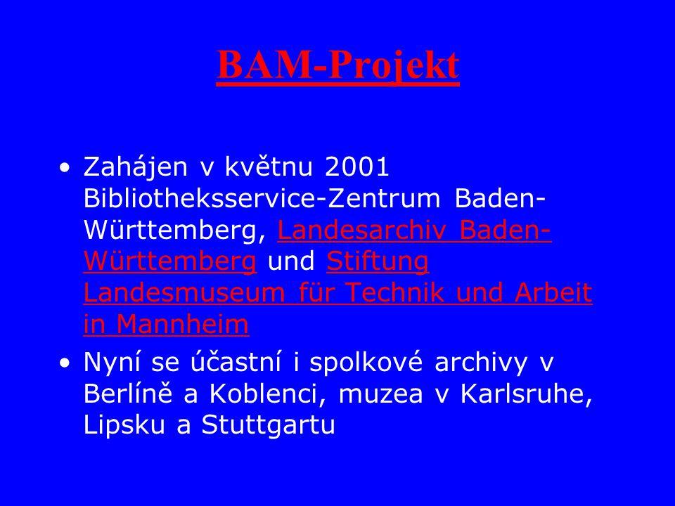 BAM-Projekt Zahájen v květnu 2001 Bibliotheksservice-Zentrum Baden- Württemberg, Landesarchiv Baden- Württemberg und Stiftung Landesmuseum für Technik und Arbeit in MannheimLandesarchiv Baden- WürttembergStiftung Landesmuseum für Technik und Arbeit in Mannheim Nyní se účastní i spolkové archivy v Berlíně a Koblenci, muzea v Karlsruhe, Lipsku a Stuttgartu
