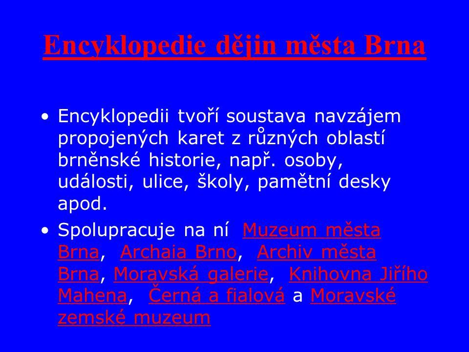 Encyklopedie dějin města Brna Encyklopedii tvoří soustava navzájem propojených karet z různých oblastí brněnské historie, např.