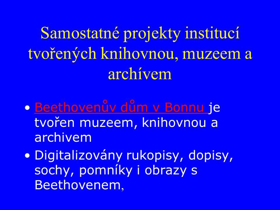 Samostatné projekty institucí tvořených knihovnou, muzeem a archívem Beethovenův dům v Bonnu je tvořen muzeem, knihovnou a archivemBeethovenův dům v Bonnu Digitalizovány rukopisy, dopisy, sochy, pomníky i obrazy s Beethovenem,