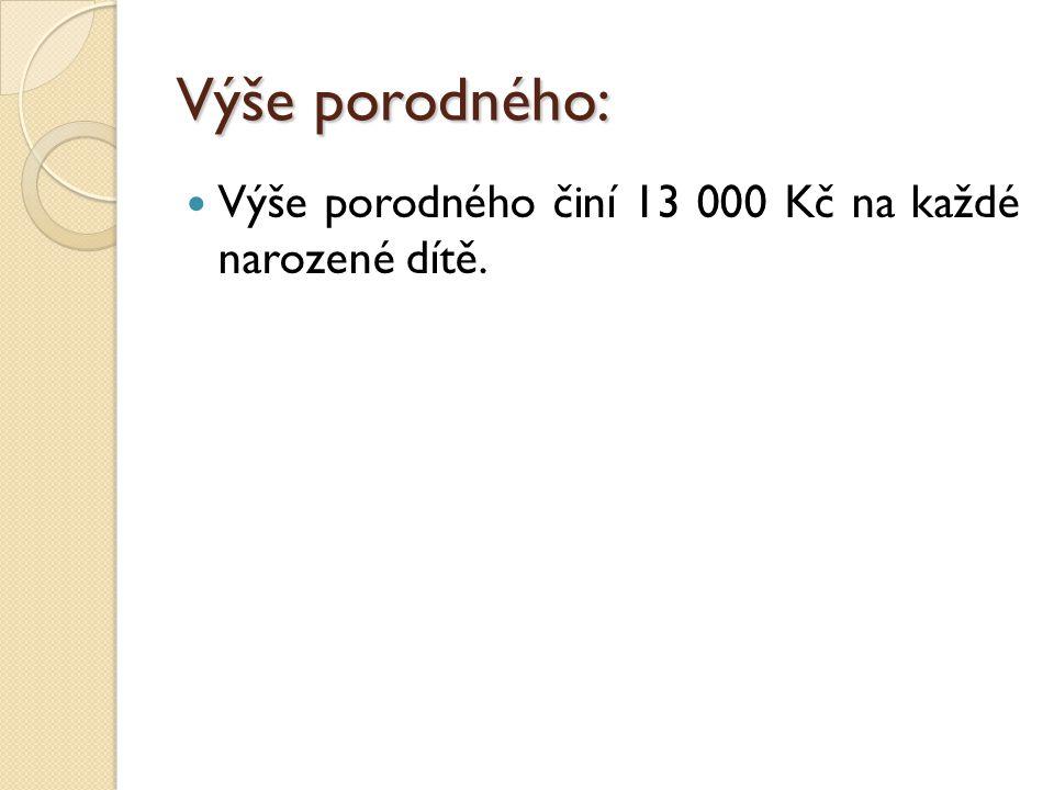 Výše porodného: Výše porodného činí 13 000 Kč na každé narozené dítě.