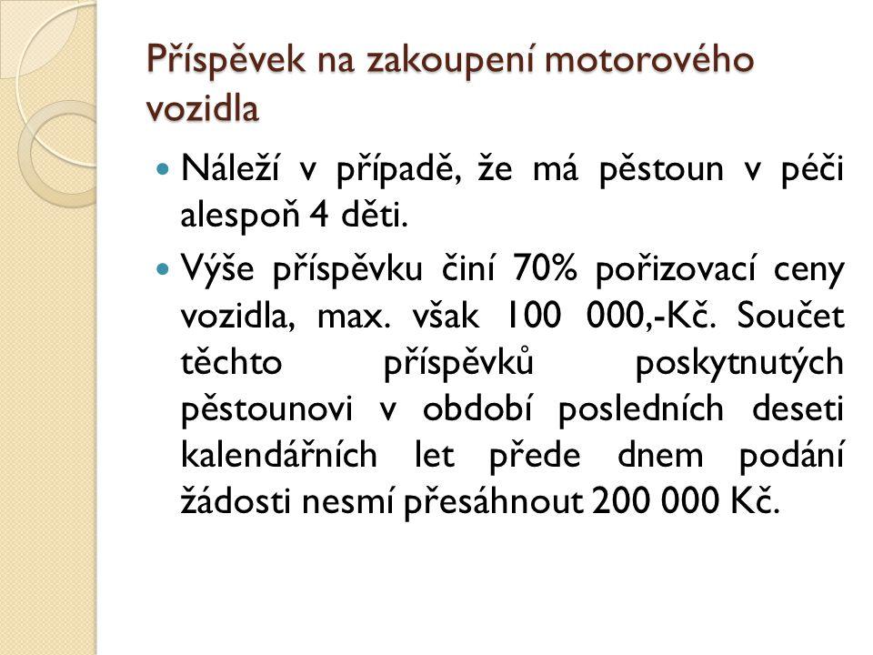 Příspěvek na zakoupení motorového vozidla Náleží v případě, že má pěstoun v péči alespoň 4 děti.