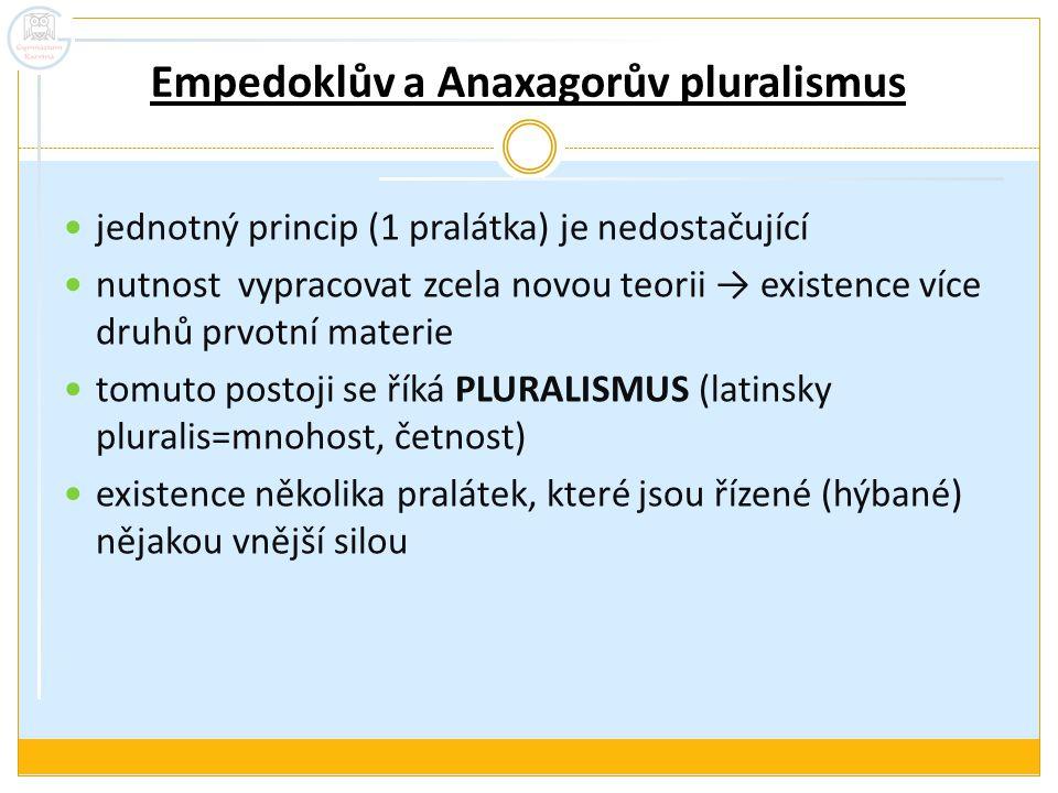 Empedoklův a Anaxagorův pluralismus jednotný princip (1 pralátka) je nedostačující nutnost vypracovat zcela novou teorii → existence více druhů prvotn
