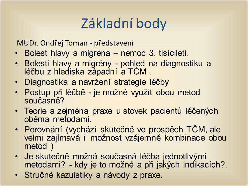 Základní body MUDr. Ondřej Toman - představení Bolest hlavy a migréna – nemoc 3. tisíciletí. Bolesti hlavy a migrény - pohled na diagnostiku a léčbu z