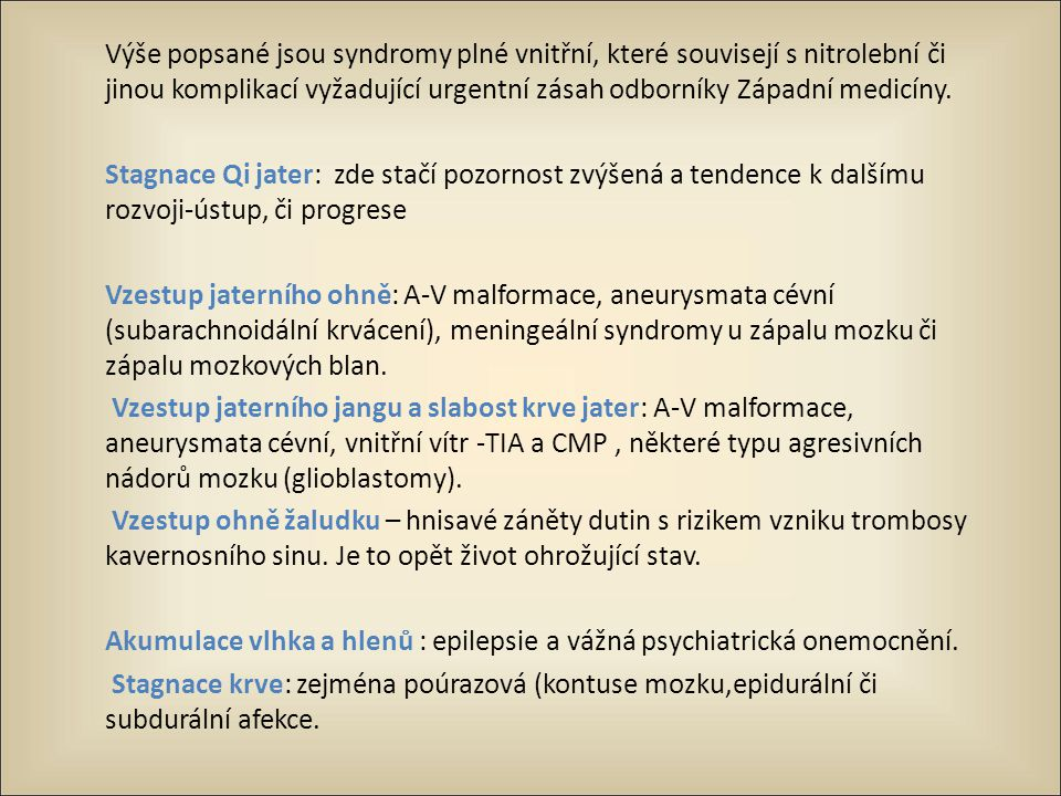 Výše popsané jsou syndromy plné vnitřní, které souvisejí s nitrolební či jinou komplikací vyžadující urgentní zásah odborníky Západní medicíny. Stagna