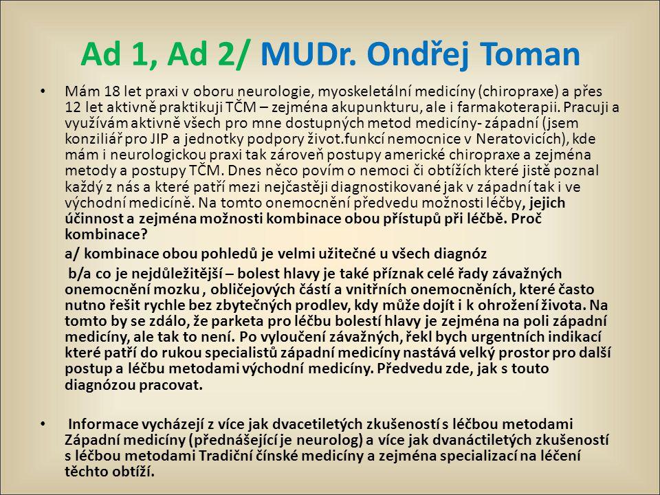 Ad 1, Ad 2/ MUDr. Ondřej Toman Mám 18 let praxi v oboru neurologie, myoskeletální medicíny (chiropraxe) a přes 12 let aktivně praktikuji TČM – zejména