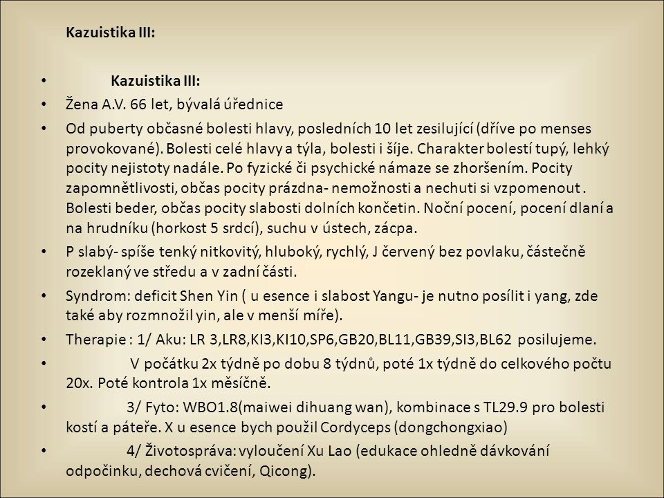 Kazuistika III: Žena A.V. 66 let, bývalá úřednice Od puberty občasné bolesti hlavy, posledních 10 let zesilující (dříve po menses provokované). Bolest