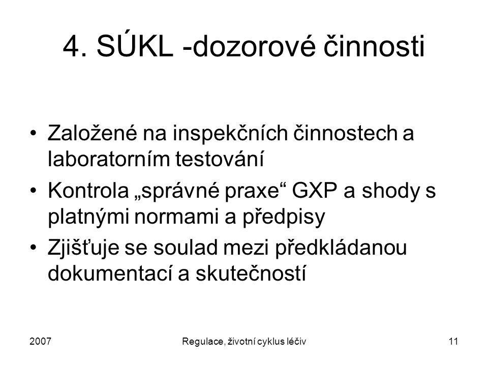"""2007Regulace, životní cyklus léčiv11 4. SÚKL -dozorové činnosti Založené na inspekčních činnostech a laboratorním testování Kontrola """"správné praxe"""" G"""