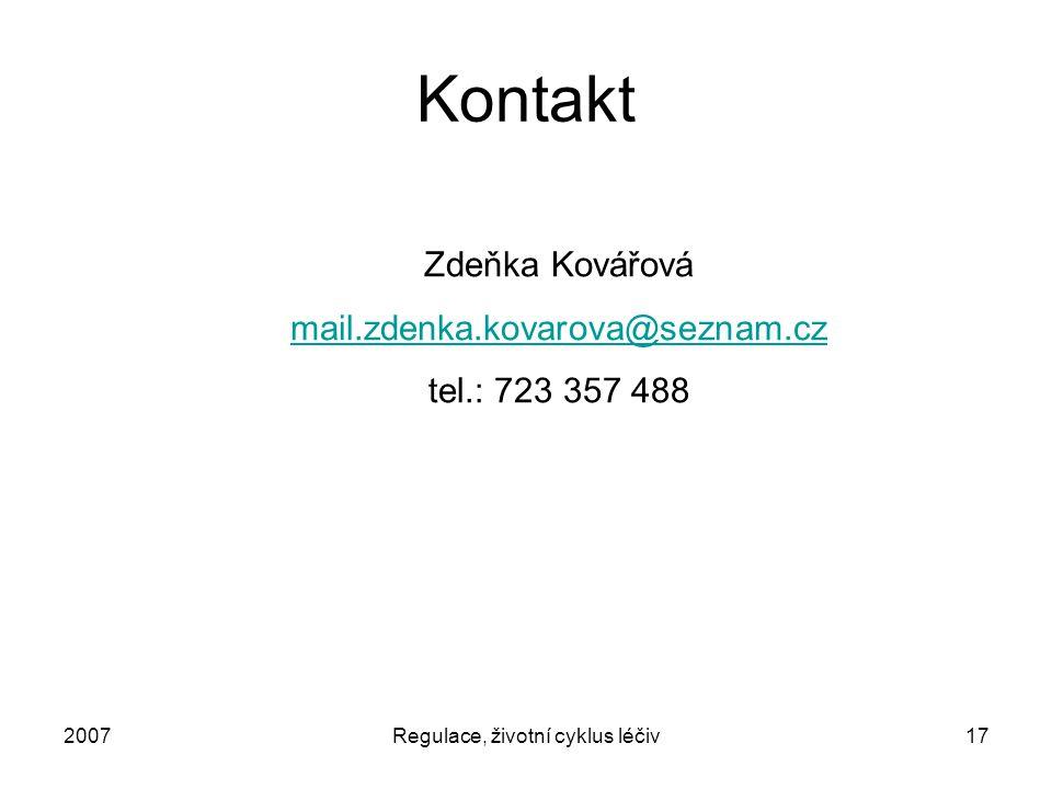 2007Regulace, životní cyklus léčiv17 Kontakt Zdeňka Kovářová mail.zdenka.kovarova@seznam.cz tel.: 723 357 488