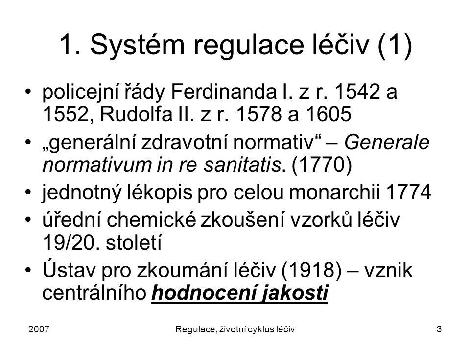 """2007Regulace, životní cyklus léčiv3 1. Systém regulace léčiv (1) policejní řády Ferdinanda I. z r. 1542 a 1552, Rudolfa II. z r. 1578 a 1605 """"generáln"""